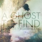 Sun Gods to Gamma Rays - A Ghost to Find